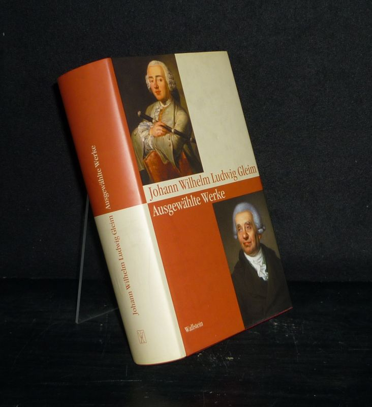Ausgewählte Werke. Von Johann Wilhelm Ludwig Gleim. (= Schriften des Gleimhauses Halberstadt, Band 1).