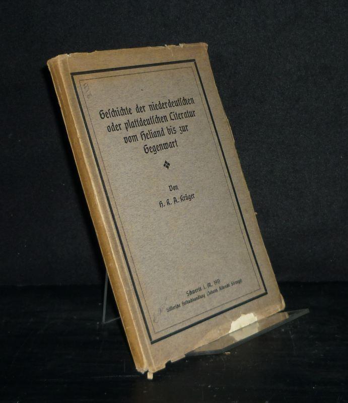 Geschichte der niederdeutschen oder plattdeutschen Literatur vom Heliand bis zur Gegenwart. [Von H.K.A. Krüger].