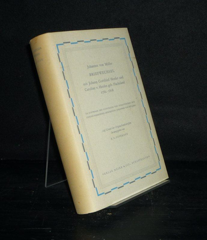 Johannes von Müller: Briefwechsel mit Johann Gottfried Herder und Caroline v. Herder geb. Flachsland 1782 - 1808. [Herausgegeben von K.E. Hoffmann].