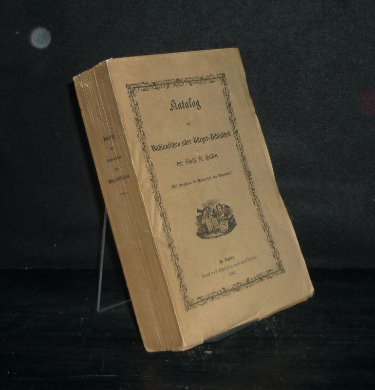 Katalog der Vadianischen oder Bürger-Bibliothek der Stadt St. Gallen.