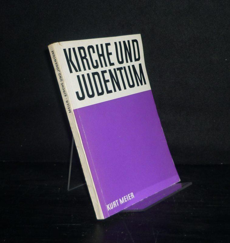 Kirche und Judentum. Die Haltung der evangelischen Kirche zur Judenpolitik des Dritten Reiches. [Von Kurt Meier].