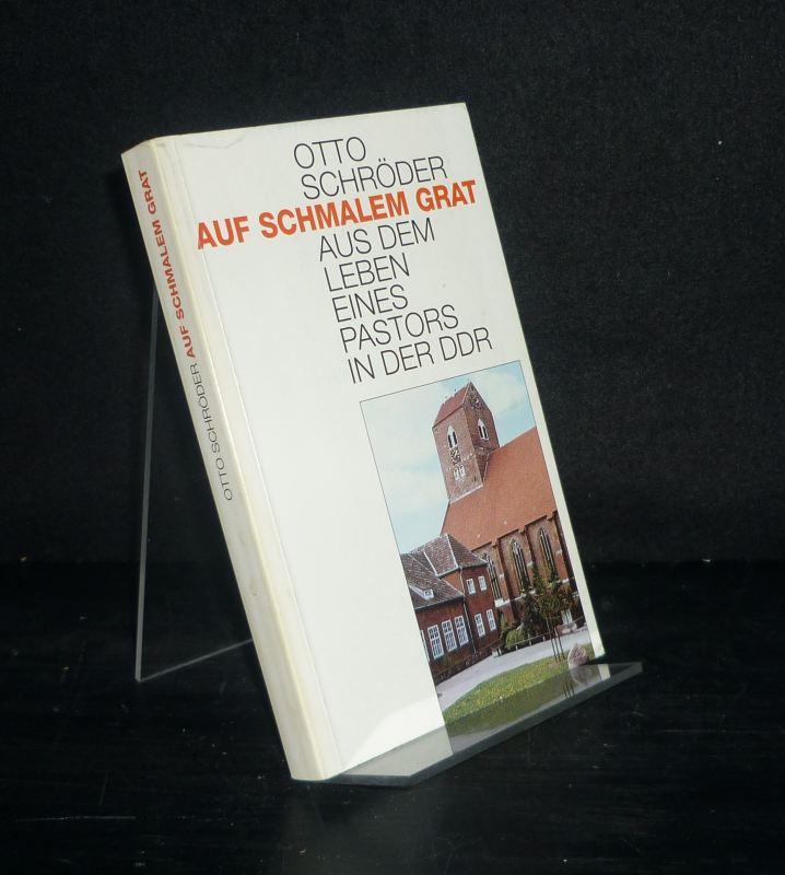 Auf schmalem Grat. Aus dem Leben eines Pastors in der DDR. [Von Otto Schröder].