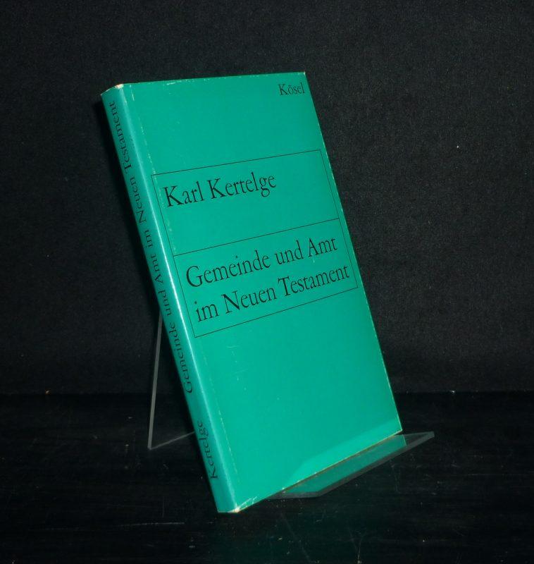 Gemeinde und Amt im Neuen Testament. Von Karl Kertelge. (= Biblische Handbibliothek, Band 10).