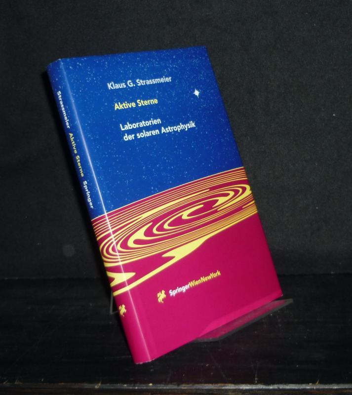 Aktive Sterne. Laboratorien der solaren Astrophysik. [Von Klaus G. Strassmeier].