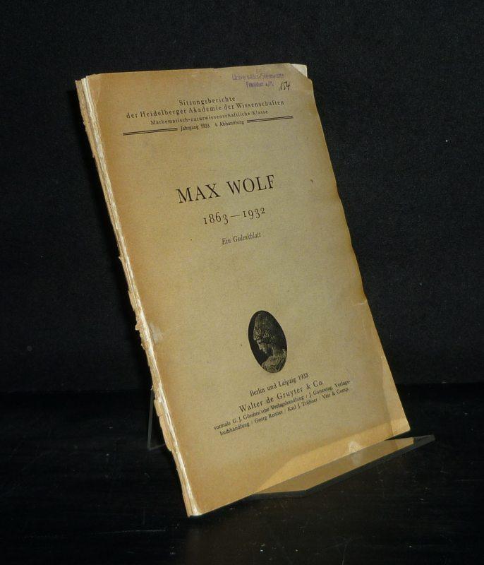 Max Wolf 1863 - 1932. Ein Gedenkblatt. (= Sitzungsberichte der Heidelberger Akademie der Wissenschaften, Mathematisch-naturwissenschaftliche Klasse, Jahrgang 1933, 4. Abhandlung).