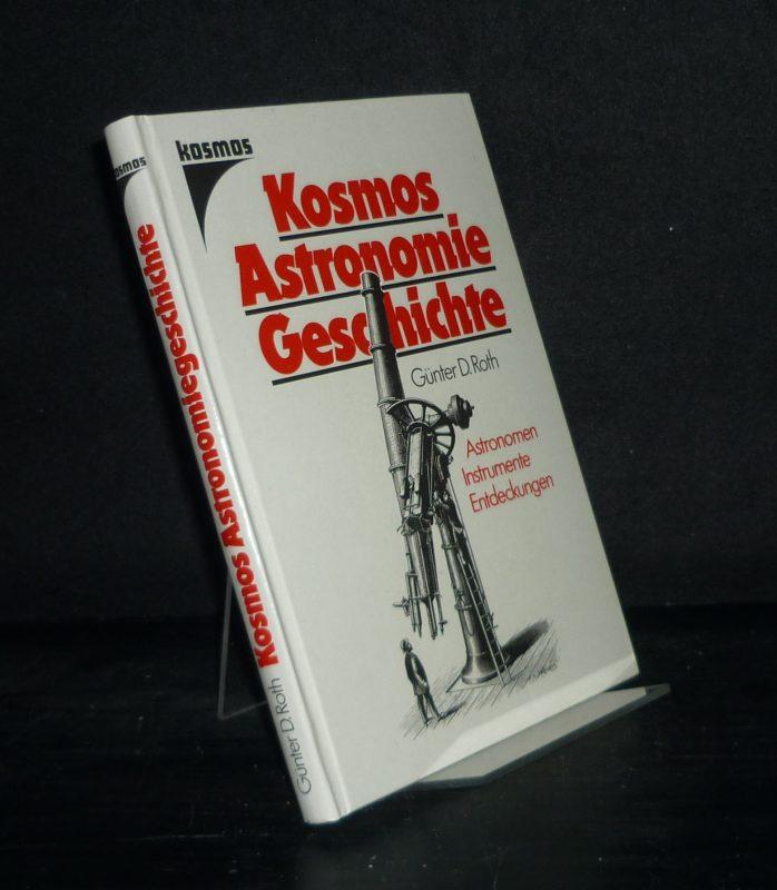 Kosmos-Astronomiegeschichte. Astronomen, Instrumente, Entdeckungen. [Von Günter D. Roth].