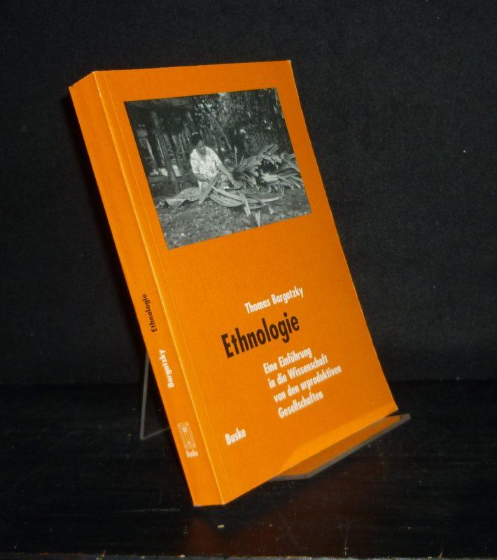 Ethnologie. Eine Einführung in die Wissenschaft von den urproduktiven Gesellschaften. [Von Thomas Bargatzky].