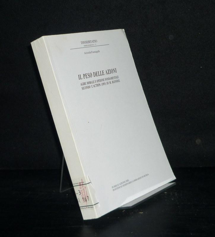 Aristide, Fumagalli: Il peso delle azioni. Agire morale e opzione fondamentale secondo l'Action (1893) di M. Blondel. Di Aristide Fumagalli. (= Dissertatio series romana 17).