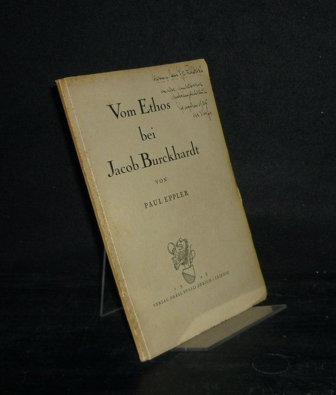 Eppler, Paul: Vom Ethos bei Jacob Burckhardt. [Von Paul Eppler].