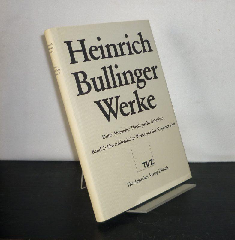 Theologische Schriften - Band 2: Unveröffentlichte Werke der Kappeler Zeit. Theologica. Bearbeitet von Hans-Georg vom Berg, Bernhard Schneider und Endre Zsindely. (= Heinrich Bullinger: Werke, 3. Abteilung, Band 2).