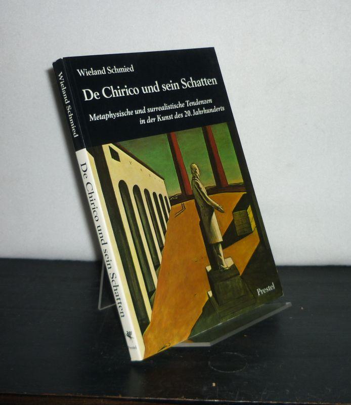 Schmied, Wieland: DeChirico und sein Schatten. Metaphysische und surrealistische Tendenzen in der Kunst des 20. Jahrhunderts. [Von Wieland Schmied].