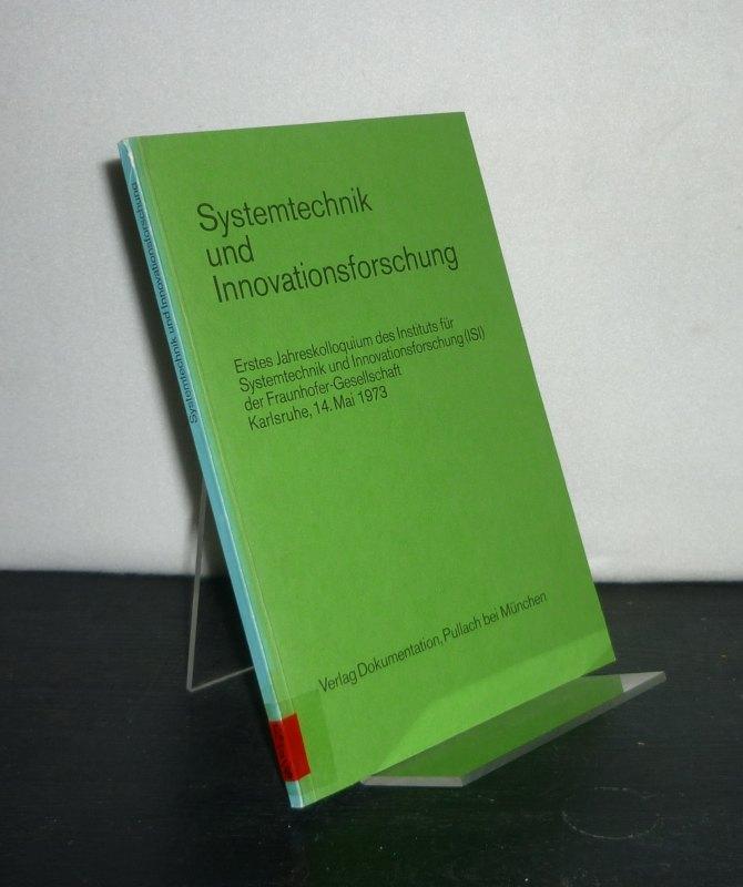 Systemtechnik und Innovationsforschung . 1. Jahreskolloquium des Institut für Systemtechnik und Innovationsforschung (ISI) der Fraunhofer-Gesellschaft Karlsruhe, 14. Mai 1973.