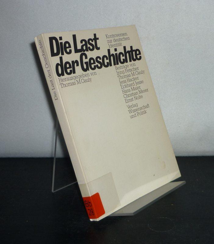 Die Last der Geschichte. Kontroversen zur deutschen Identität. [Herausgegeben von Thomas M. Gauly].