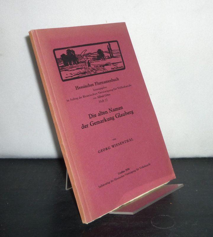 Die alten Namen der Gemarkung Glauberg. Von Georg Wiesenthal. (= Flurnamenbuch des Volksstaats Hessen, Heft 12).