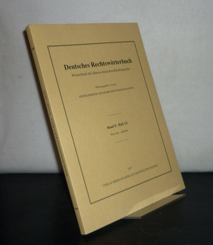 Deutsches Rechtswörterbuch. Wörterbuch der älteren deutschen Rechtssprache. - Band 10, Heft 1/2: Notsache - opferbar. Herausgegeben von der Heidelberger Akademie der Wissenschaften.
