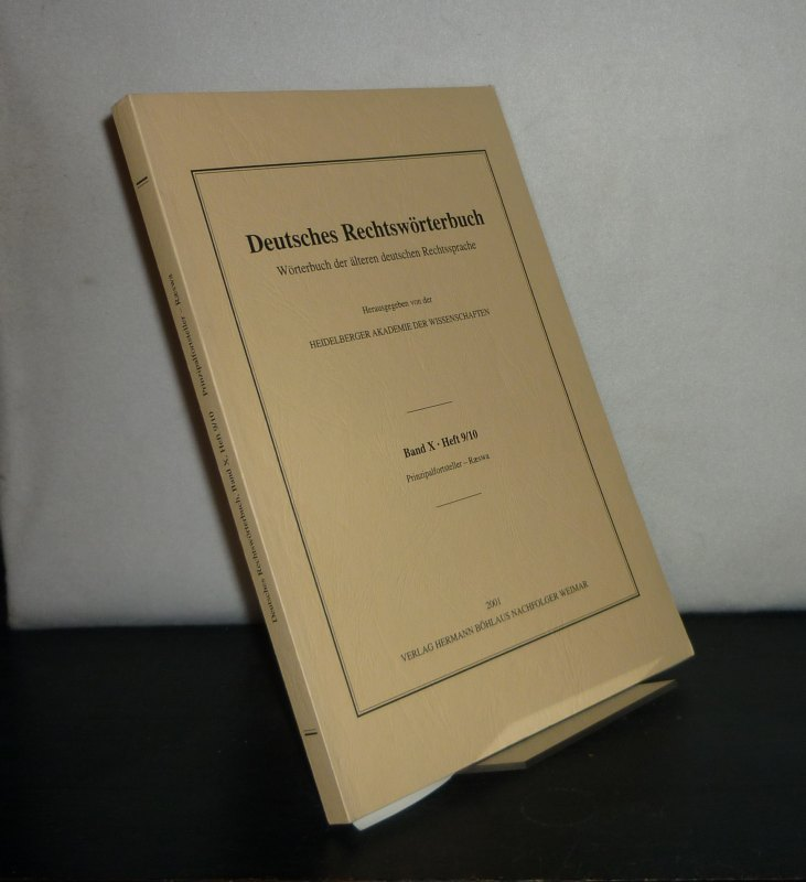Deutsches Rechtswörterbuch. Wörterbuch der älteren deutschen Rechtssprache. - Band 10, Heft 9/10: Prinzipalfortsteller - Raeswa. Herausgegeben von der Heidelberger Akademie der Wissenschaften.