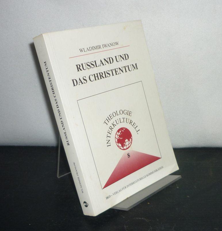 Russland und das Christentum. Wladimir Iwanow. (= Theologie interkulturell, Band 8).