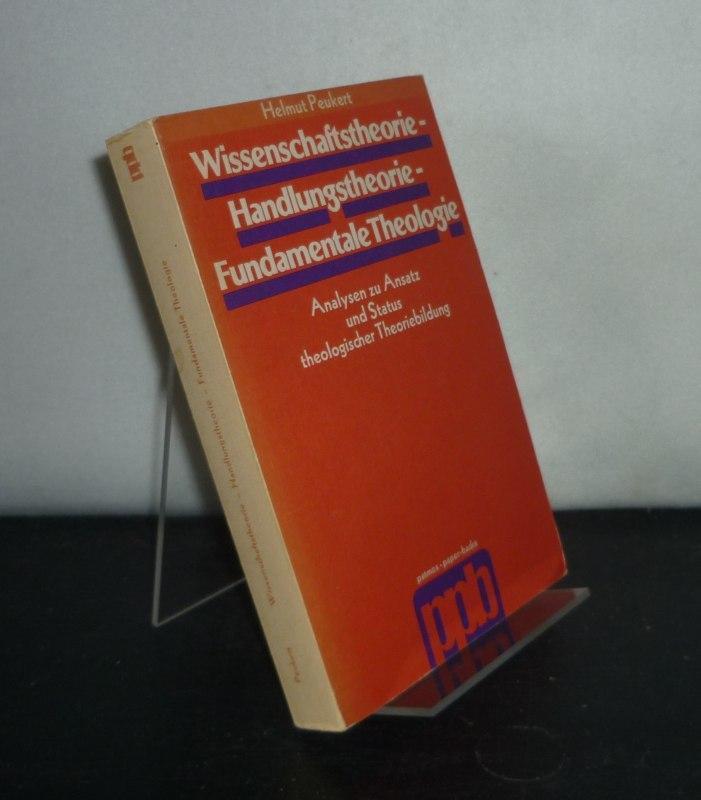 Wissenschaftstheorie, Handlungstheorie, fundamentale Theologie. Analysen zu Ansatz und Status theologische Theoriebildung. [Von Helmut Peukert].