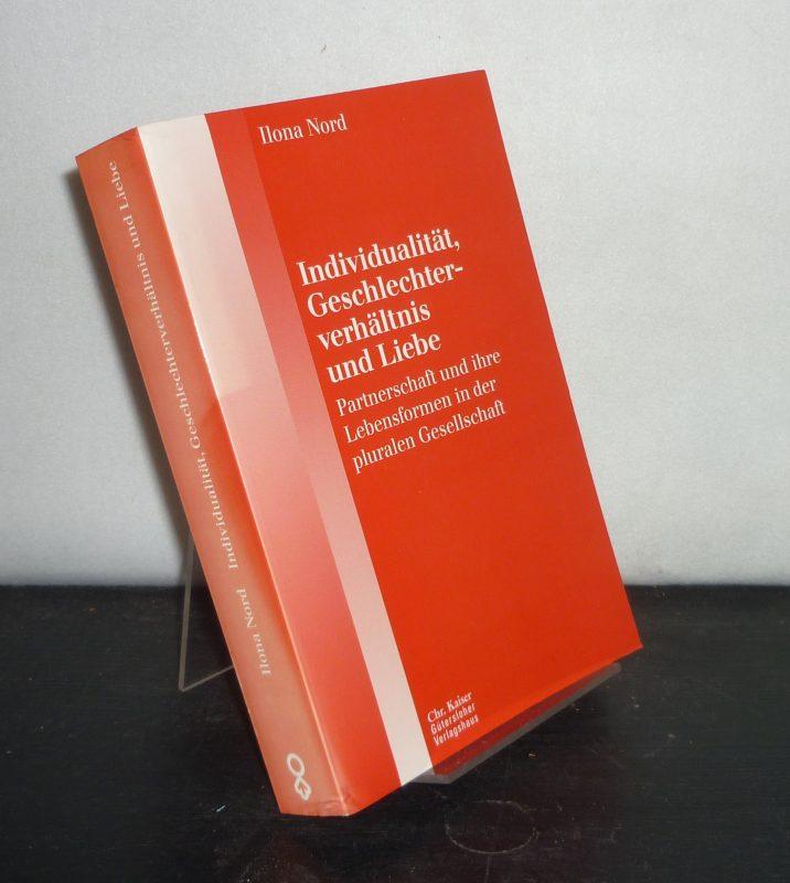 Individualität, Geschlechterverhältnis und Liebe. Partnerschaft und ihre Lebensformen in der pluralen Gesellschaft. Von Ilona Nord. (= Öffentliche Theologie, Band 16).