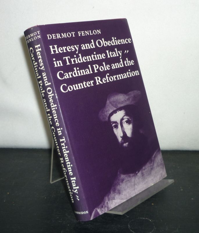 Heresy and Obedience in Tridentine Italy. Cardinal Pole and the Counter Reformation. [By Dermot Fenlon].