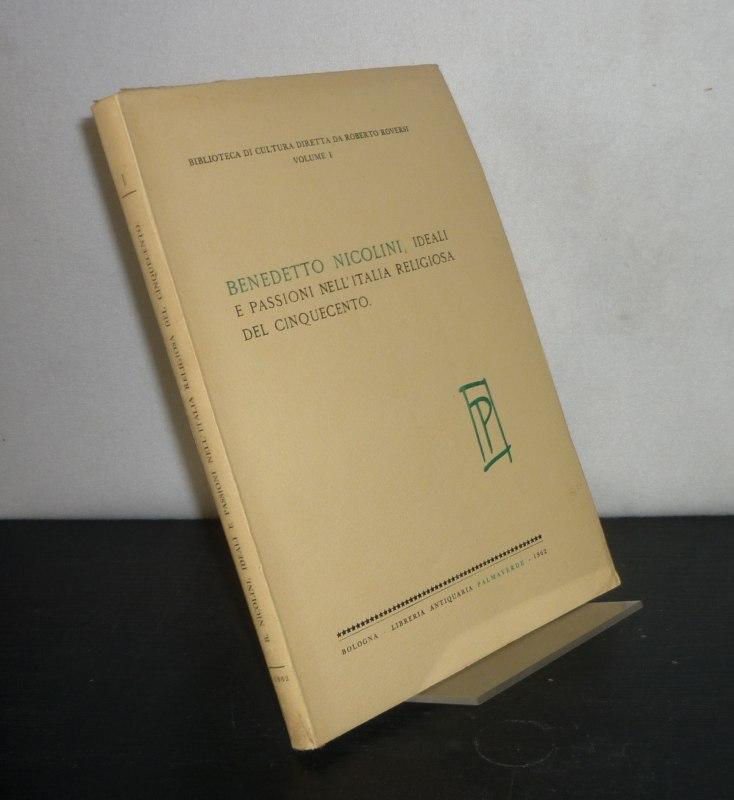 Nicolini, Benedetto: Ideali e passioni nell'Italia religiosa del cinquecento. Di Benedetto Nicolini. (= Biblioteca di cultura, Vol. 1).