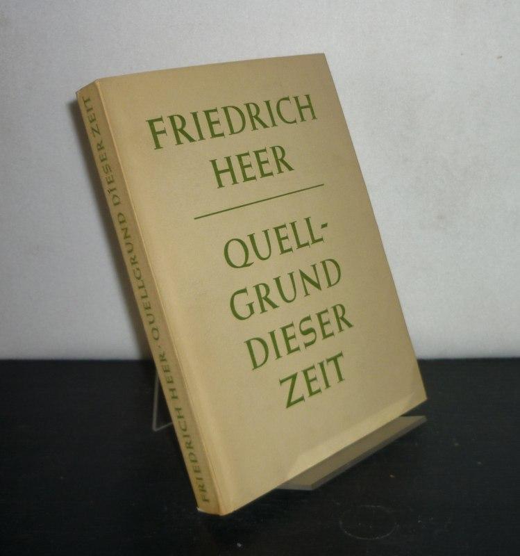 Quellgrund dieser Zeit. Historische Aufsätze. Von Friedrich Heer. (= Horizonte, Band 1).
