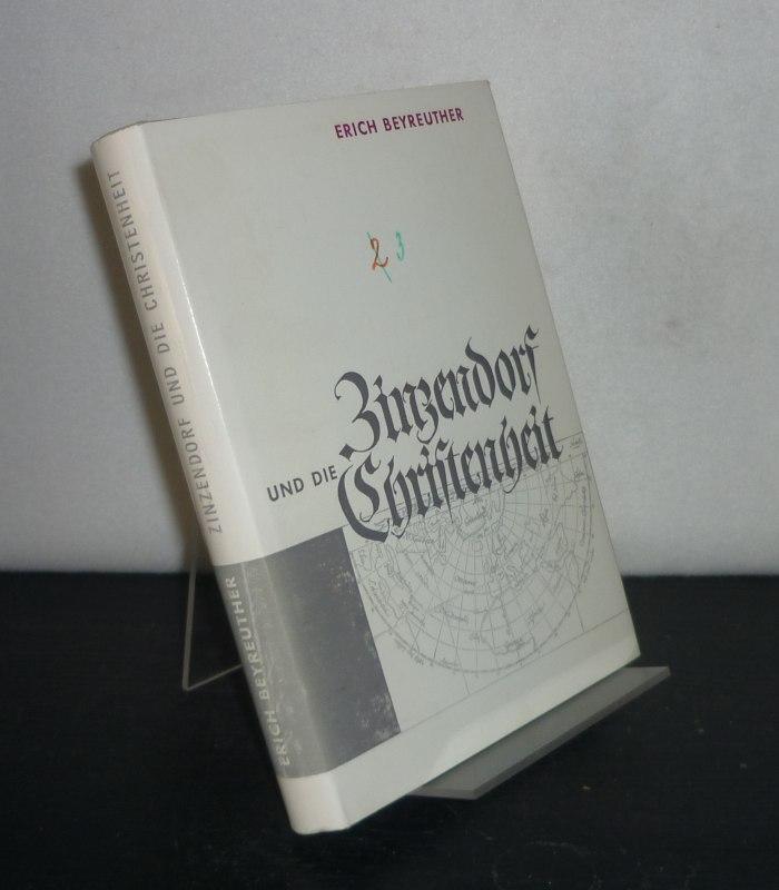 Zinzendorf und die Christenheit 1732 - 1760. [Von Erich Beyreuther].