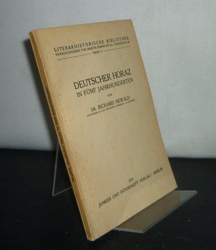 Newald, Richard: Deutscher Horaz in fünf [5] Jahrhunderten. Von Richard Newald. (= Literarhistorische Bibliothek, Band 5).