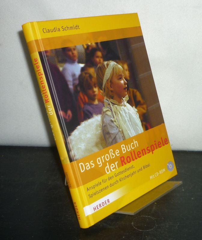 Schmidt, Claudia (Hrsg.): Das große Buch der Rollenspiele. Anspiele für den Gottesdienst, Spielszenen durch Kirchenjahr und Bibel. [Herausgegeben von Claudia Schmidt].