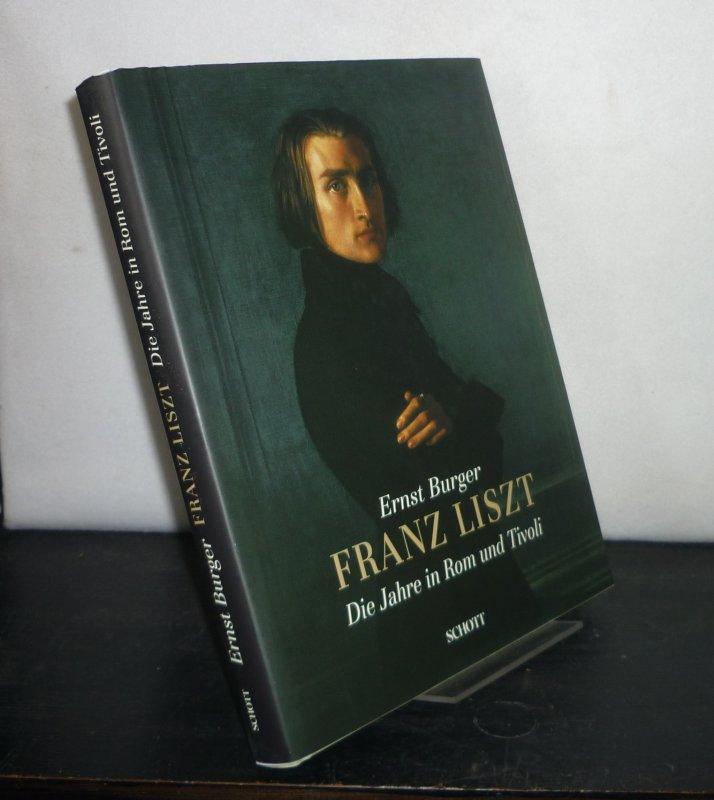Franz Liszt. Die Jahre in Rom und Tivoli 1839, 1861 - 1886. [Von Ernst Burger].