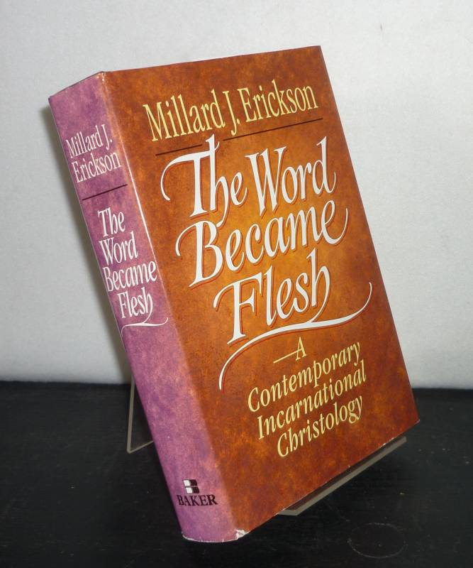 The Word Became Flesh. [By Millard J. Erickson].