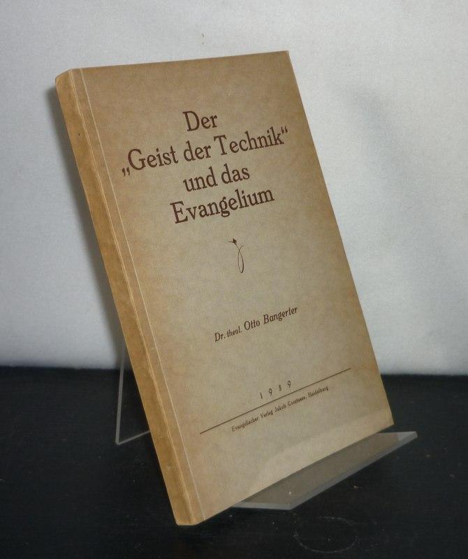 """Der """"Geist der Technik"""" und das Evangelium. [Von Otto Bangerter]."""