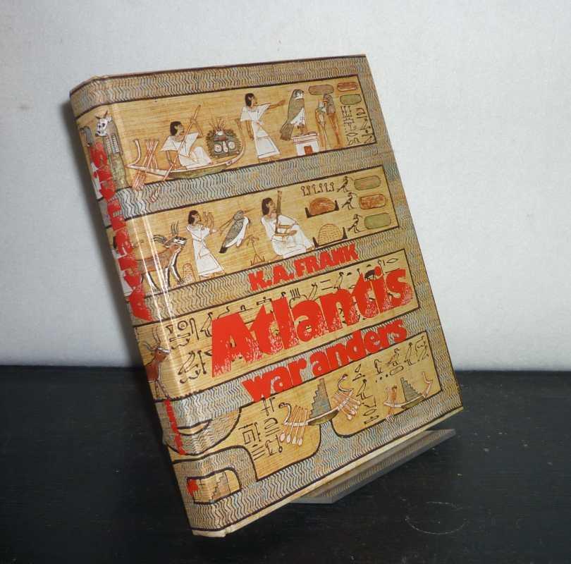 Frank, K. A.: Atlantis war anders. [Von K. A. Frank].