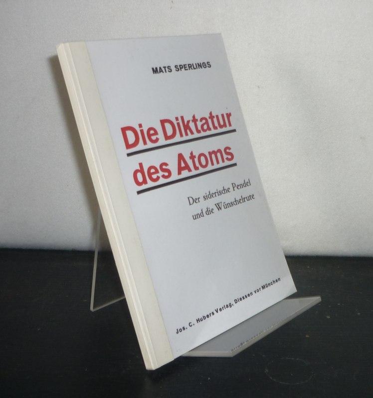Die Diktatur des Atoms. Der siderische Pendel und die Wünschelrute. [Von Mats Sperlings].