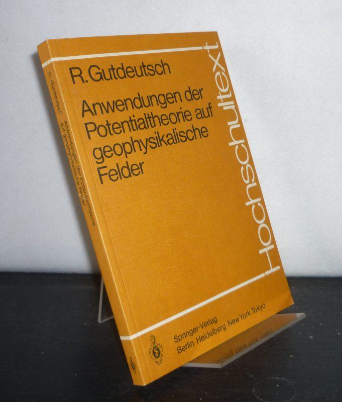 Anwendungen der Potentialtheorie auf geophysikalische Felder. Von Rolf Gutdeutsch. (Hochschultext).