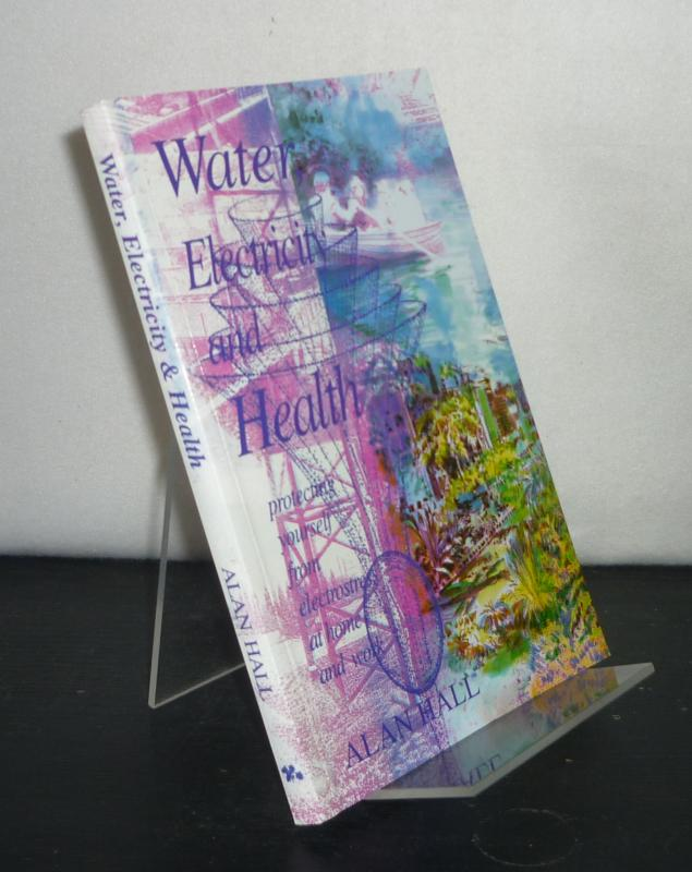 Water, Electricity and Health. Protecting Yourself from Electrostress at Home and Work. [By Alan Hall].
