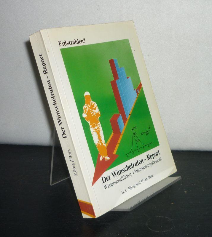 Erdstrahlen? - Der Wünschelrutenreport. Wissenschaftlicher Untersuchungsbericht. [Von H. L. König und H.-D. Betz].