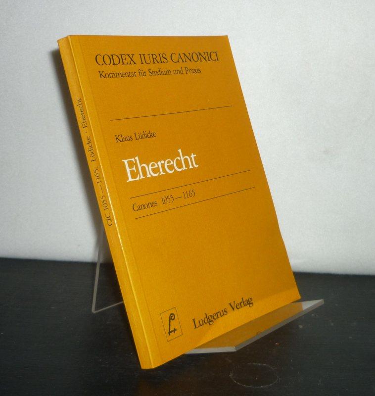 Eherecht. Codex Iuris Canonici 10055 - 1165. [Von Klaus Lüdicke].