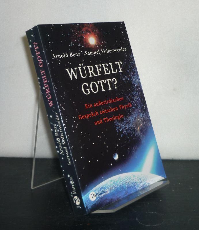 Würfelt Gott? Ein außerirdisches Gespräch zwischen Physik und Theologie. [Von Arnold Benz und Samuel Vollenweider].