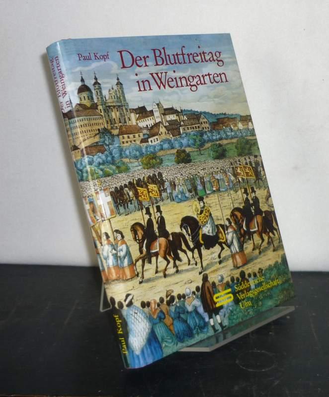 Der Blutfreitag in Weingarten. Zeugnis in Bedrängnis und Not 1933 - 1949. [Von Paul Kopf].