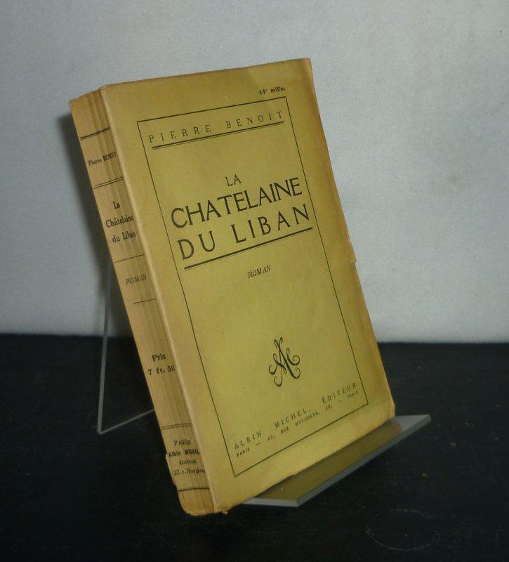 La chatelaine du Liban. Roman. [Par Pierre Benoit]. Erstausgabe.