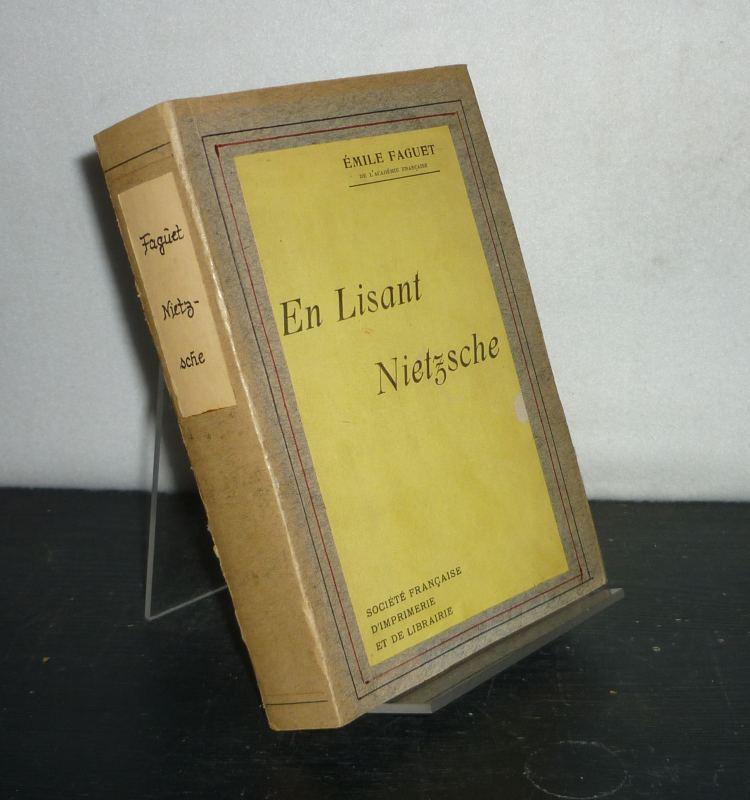 En lisant Nietzsche. [Par Emile Faguet].