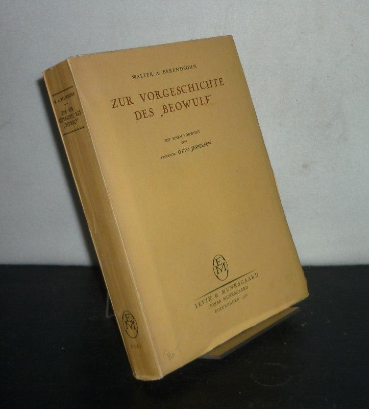 """Zur Vorgeschichte des """"Beowulf"""". [Von Walter A. Berendsohn]. Mit einem Vorwort von Otto Jespersen."""
