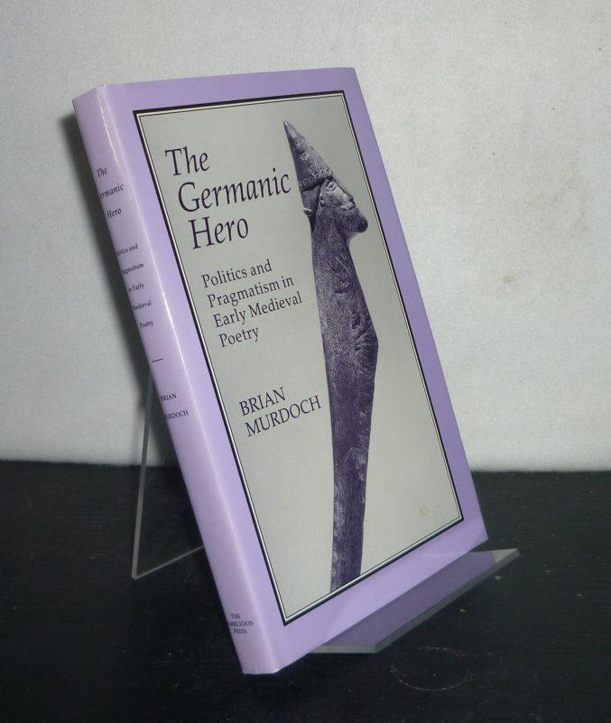 The German Hero. Politics and Pragmatism in Early Medieval Poetry. [By Brian Murdoch].