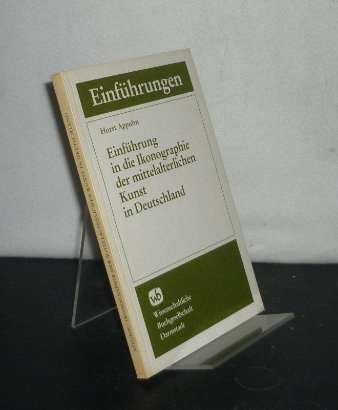 Einführung in die Ikonographie der mittelalterlichen Kunst in Deutschland. Von Horst Appuhn. (Die Kunstwissenschaft). 3., veränderte und erweiterte Auflage.