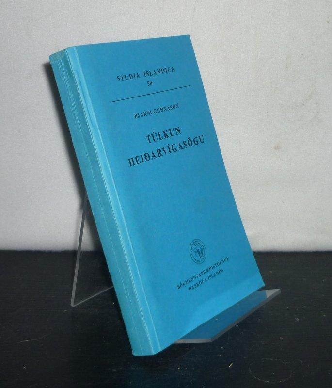 Gudnason, Bjarni: Túlkun Heidarvígasögu. Bjarni Gudnason. (= Studia Islandica, Vol. 50).