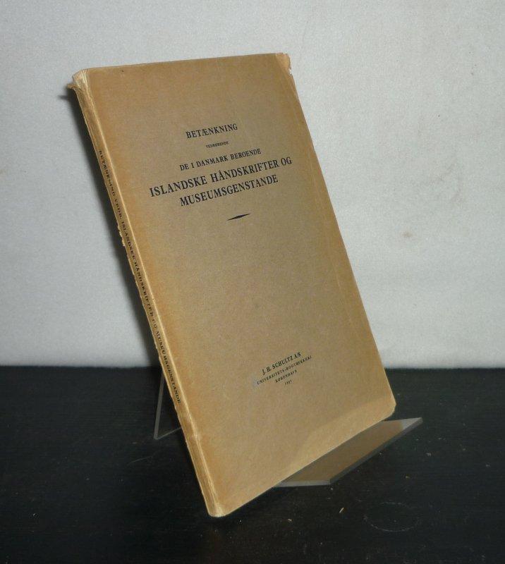 Betaenkning vedrörende de i Danmark beroende islandske handskrifter og museumsgenstande. Afgivet af den af Undervisningsministeriet under 13. marts 1947 nedsatte kommission.