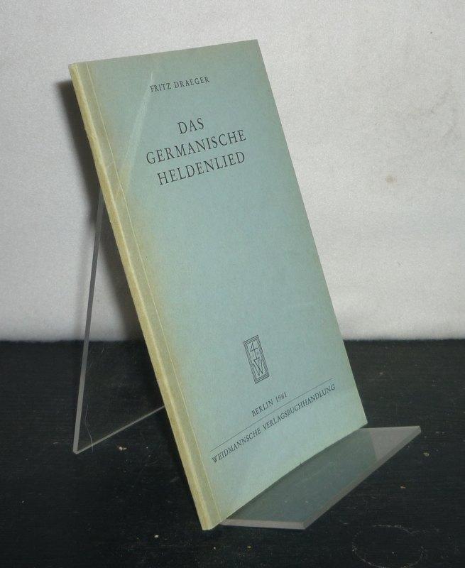 Draeger, Fritz: Das germanische Heldenlied. [Von Fritz Draeger].