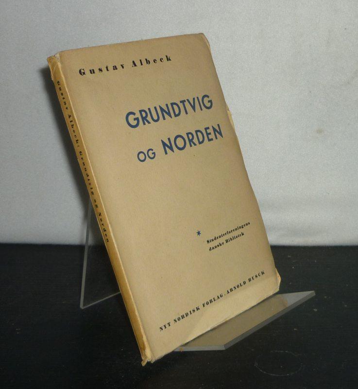 Albeck, Gustav: Grundtvig og Norden. [Af Gustav Albeck]. Udgivet af Studenterforeningen. (= Studenterforeningens danske Bibliotek. Anden Serie 5).