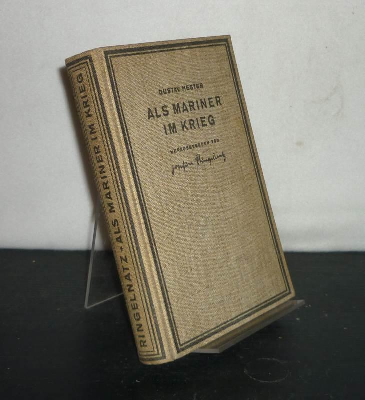 Als Mariner im Krieg. [Von Gustav Hester]. Herausgegeben von Gustav Hester. Erstausgabe.